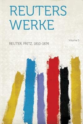 Reuters Werke Volume 5 (German, Paperback): Reuter Fritz 1810-1874