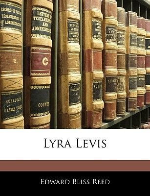 Lyra Levis (Paperback): Edward Bliss Reed