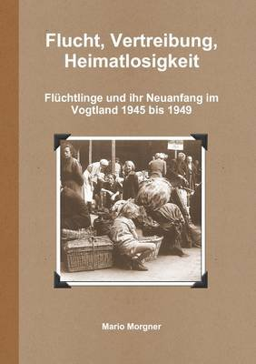 Flucht, Vertreibung, Heimatlosigkeit (German, Paperback): Mario Morgner