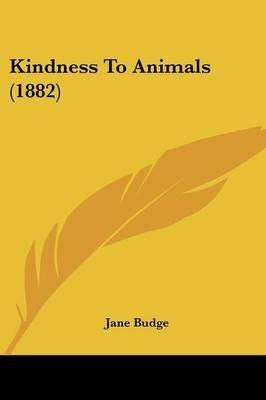 Kindness to Animals (1882) (Paperback): Jane Budge