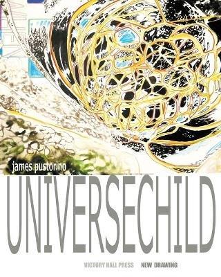 James Pustorino - Universechild: New Drawing (Paperback): Victory Hall Press