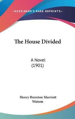 The House Divided - A Novel (1901) (Hardcover): Henry Brereton Marriott Watson