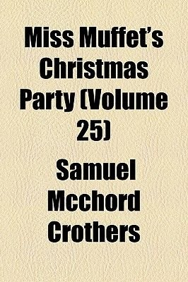 Miss Muffet's Christmas Party (Volume 25) (Paperback): Samuel McChord Crothers
