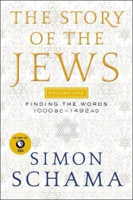 The Story of the Jews, Volume One - Finding the Words 1000 BC-1492 AD (Paperback): Simon Schama