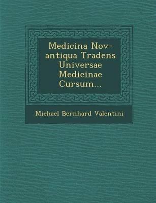 Medicina Nov-Antiqua Tradens Universae Medicinae Cursum... (Paperback): Michael Bernhard Valentini