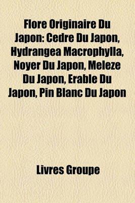 Flore Originaire Du Japon - Cdre Du Japon, Hydrangea Macrophylla, Noyer Du Japon, Mlze Du Japon, Rable Du Japon, Pin Blanc Du...