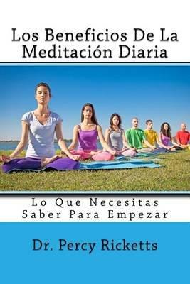 Los Beneficios de La Meditacion Diaria - Lo Que Necesitas Saber Para Empezar (Spanish, Paperback): Dr Percy Ricketts