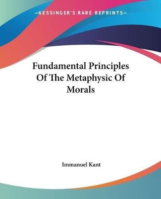 Fundamental Principles Of The Metaphysic Of Morals (Paperback): Immanuel Kant