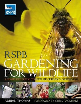 RSPB Gardening for Wildlife - A Complete Guide to Nature-friendly Gardening (Hardcover): Adrian Thomas