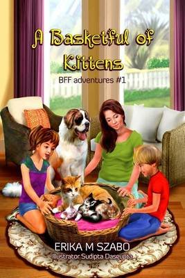 A Basketful of Kittens - Bff Adventures #1 (Electronic book text): Erika M Szabo