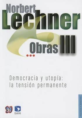 Obras III. Democracia y Utop-A - La Tensin Permanente (English, Spanish, Paperback): Norbert Lechner