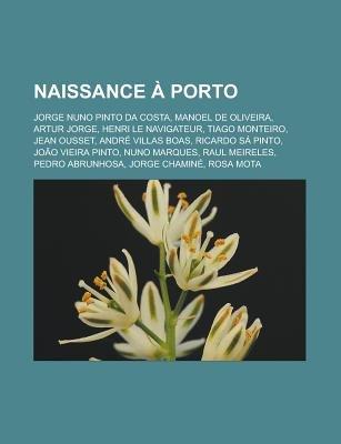 Naissance a Porto - Jorge Nuno Pinto Da Costa, Manoel de Oliveira, Artur Jorge, Henri Le Navigateur, Tiago Monteiro, Jean...