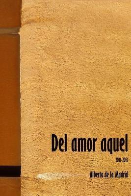 del Amor Aquel (Spanish, Paperback): Alberto De La Madrid