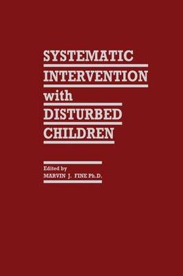 Systematic Intervention with Disturbed Children (Paperback): Marvin J. Fine