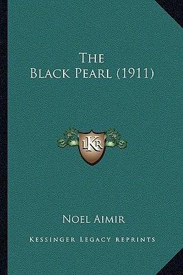 The Black Pearl (1911) (Paperback): Noel Aimir