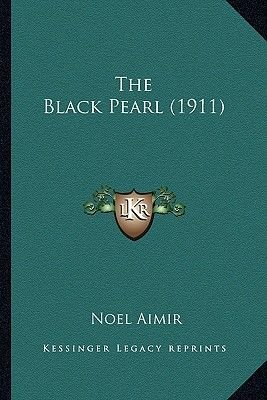 The Black Pearl (1911) (Paperback): Noel Aimir