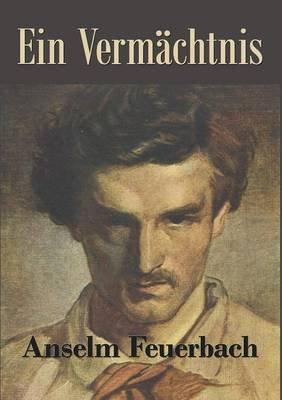 Ein Verm Chtnis (German, Paperback): Anselm Feuerbach