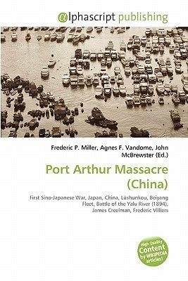 Port Arthur Massacre (China) (Paperback): Frederic P. Miller, Agnes F. Vandome, John McBrewster