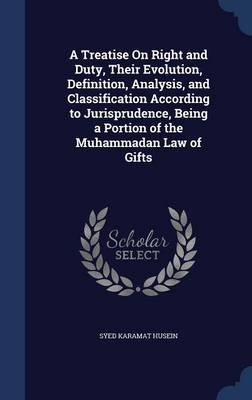 A Treatise on Right and Duty, Their Evolution, Definition, Analysis, and Classification According to Jurisprudence, Being a...