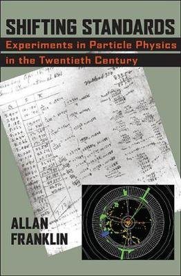 Shifting Standards - Experiments in Particle Physics in the Twentieth Century (Hardcover): Allan Franklin