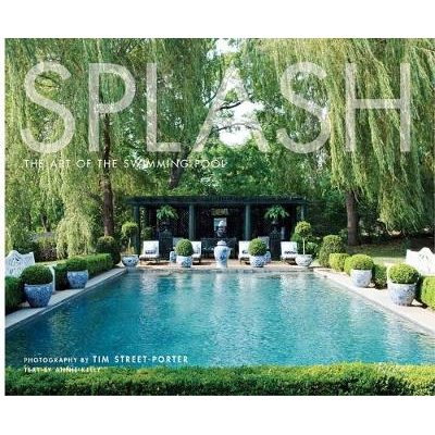 Splash - The Art of the Swimming Pool (Hardcover): Tim Street-Porter
