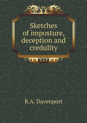 Sketches of Imposture, Deception and Credulity (Paperback): R. A. Davenport