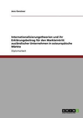 Internationalisierungstheorien Und Ihr Erklarungsbeitrag Fur Den Markteintritt Auslandischer Unternehmen in Osteuropaische...