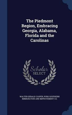 The Piedmont Region, Embracing Georgia, Alabama, Florida and the Carolinas (Hardcover): Walter Gerald Cooper, Southern...