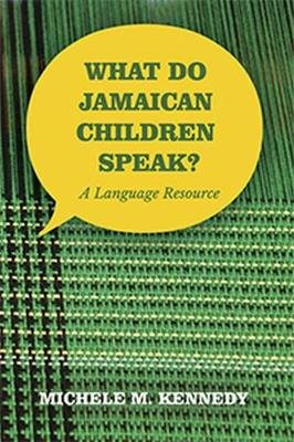What Do Jamaican Children Speak? - A Language Resource (Paperback): Michele M. Kennedy