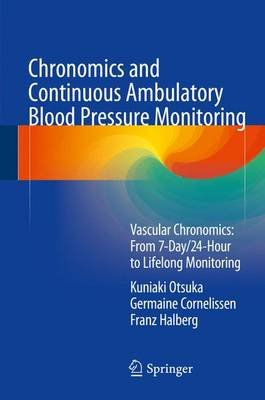 Chronomics and Continuous Ambulatory Blood Pressure Monitoring - Vascular Chronomics: From 7-Day/24-Hour to Lifelong Monitoring...