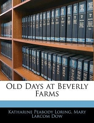 Old Days at Beverly Farms (Paperback): Katharine Peabody Loring, Mary Larcom Dow