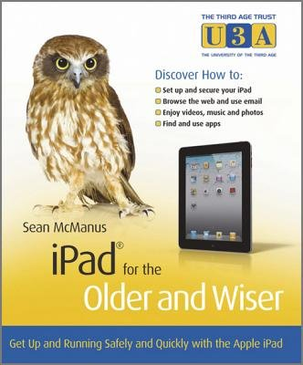 iPad for the Older and Wiser - Get Up and Running Safely and Quickly with the Apple iPad (Electronic book text, Revised ed.):...