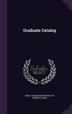 Graduate Catalog (Hardcover): West Chester University of Pennsylvania