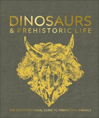 Dinosaurs and Prehistoric Life - The definitive visual guide to prehistoric animals (Hardcover): Dk