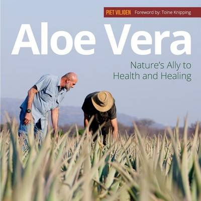 Aloe Vera - Nature's Ally To Health And Healing (Paperback): Piet Viljoen