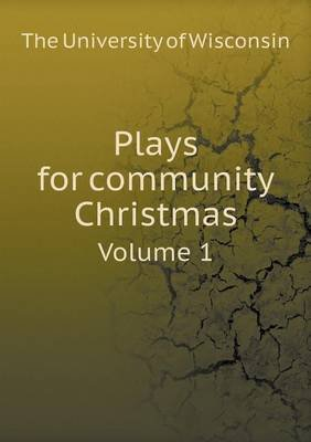 Plays for Community Christmas Volume 1 (Paperback): The University of Wisconsin