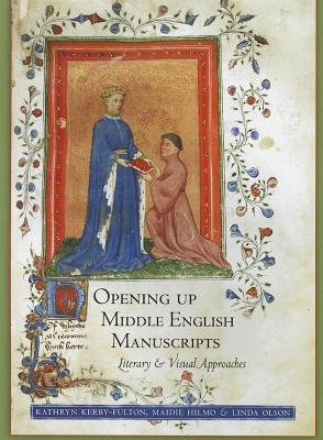 Opening Up Middle English Manuscripts - Literary and Visual Approaches (Paperback): Kathryn Kerby-Fulton, Maidie Hilmo, Linda...