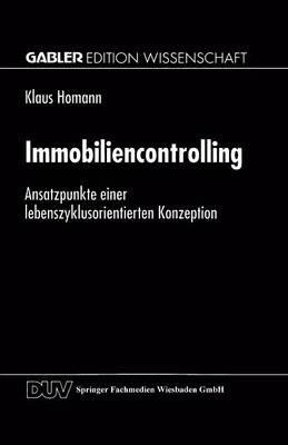Immobiliencontrolling - Ansatzpunkte Einer Lebenszyklusorientierten Konzeption (German, Paperback, 1999): Klaus Homann