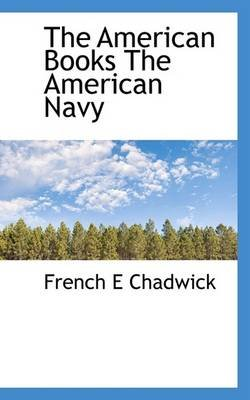 The American Books the American Navy (Paperback): Chadwick