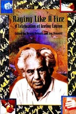 Raging Like a Fire - A Celebration of Irving Layton (Paperback): Joy Bennett