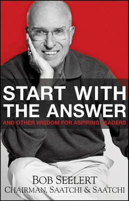 Start with the Answer - And Other Wisdom for Aspiring Leaders (Electronic book text, 1st edition): Bob Seelert