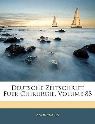 Deutsche Zeitschrift Fur Chirurgie. Achtundachtzigser Band (German, Paperback): Anonymous