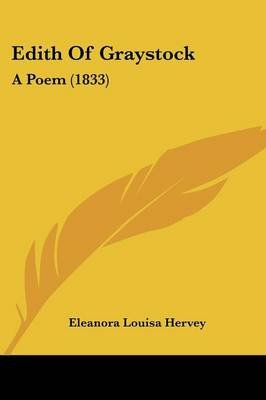 Edith of Graystock - A Poem (1833) (Paperback): Eleanora Louisa Hervey