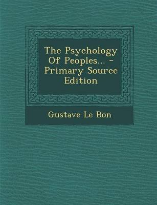 The Psychology of Peoples... - Primary Source Edition (Paperback): Gustave Le Bon