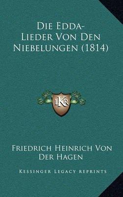 Die Edda-Lieder Von Den Niebelungen (1814) (English, German, Paperback): Friedrich Heinrich Von Der Hagen