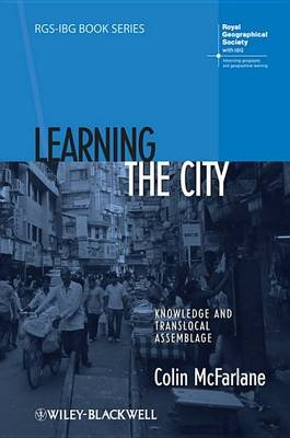 Learning the City - Knowledge and Translocal Assemblage (Electronic book text, 1st edition): Colin McFarlane