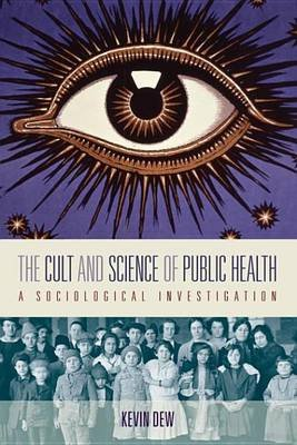 The Cult and Science of Public Health - A Sociological Investigation (Electronic book text): Kevin Dew