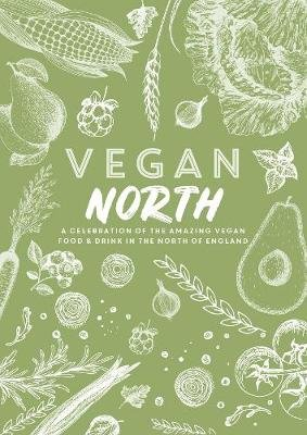 Vegan North - A celebration of the amazing vegan food & drink in the north of England (Paperback): Katie Fisher