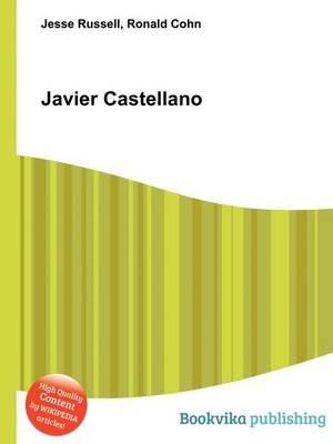 Javier Castellano (Paperback): Jesse Russell, Ronald Cohn