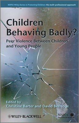 Children Behaving Badly? - Peer Violence Between Children and Young People (Hardcover): Christine Barter, David Berridge